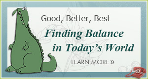Good Better Best - Finding balance in todays world